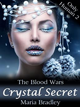 The Blood Wars-Crystal Secret (Only Human Book 2) by [Bradley, Maria]