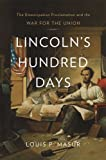 Lincoln's Hundred Days, Louis P. Masur, 0674284097