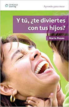Y tu, te diviertes con tus hijos?/ Are You Having Fun With Your Children? (Aprender Para Crecer/ Learning for Growth) by Maria Rosas (2008-11-24)