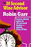 img - for The 30 Second Wine Advisor: Learn About Wine In 30-Second Tastes - Quick, Easy & Fun book / textbook / text book