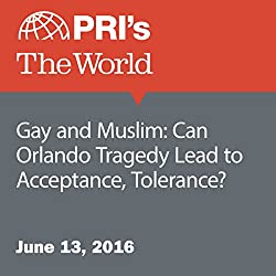 Gay and Muslim: Can Orlando Tragedy Lead to Acceptance, Tolerance?