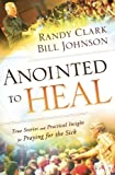 img - for Anointed to Heal: True Stories and Practical Insight for Praying for the Sick book / textbook / text book