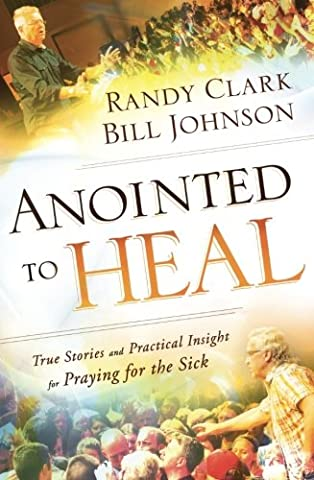 Anointed to Heal: True Stories and Practical Insight for Praying for the Sick (Practical Guide To Awakening)