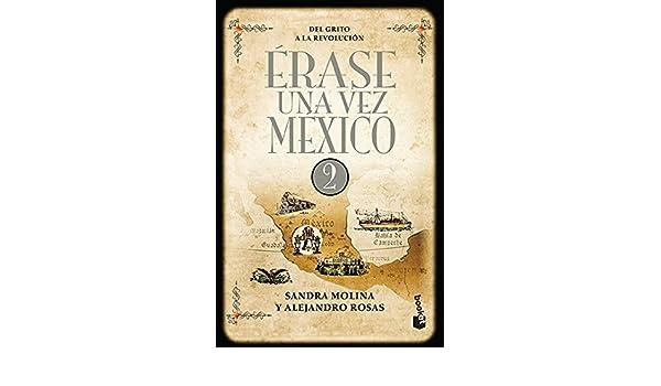 ERASE UNA VEZ MEXICO 2. DEL GRITO A LA REVOLUCION: Sandra; Rosas, Alejandro Molina: 9786070749261: Amazon.com: Books
