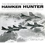 The Design and Development of the Hawker Hunter: The Creation of Britain's Iconic Jet Fighter