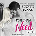 More Than Need You : More Than Words Series, Book 2 Audiobook by Shayla Black Narrated by Christian Fox
