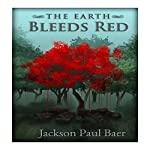 The Earth Bleeds Red | Jackson Baer