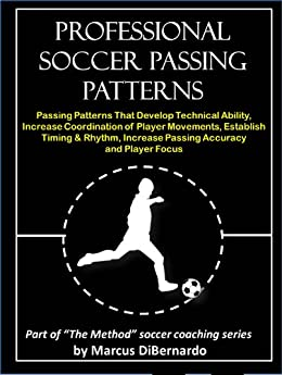 professional-soccer-passing-patterns-passing-patterns-that-develop-technical-ability-increase-coordination-of-player-movements-establish-timing-rhythm-increase-passing-accuracy-and-player-focus