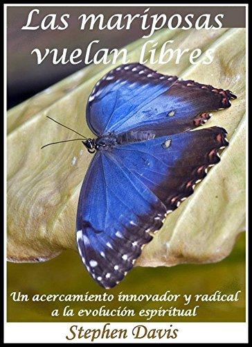 Las Mariposas Vuelan Libres: Un acercamiento innovador y radical a la evolución espiritual (Spanish Edition)