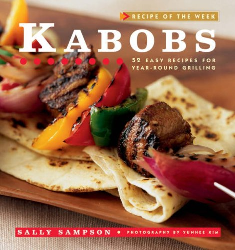Kabobs: 52 Easy Recipes for Year-Round Grilling