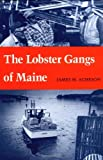 The Lobster Gangs of Maine, James M. Acheson, 0874514517