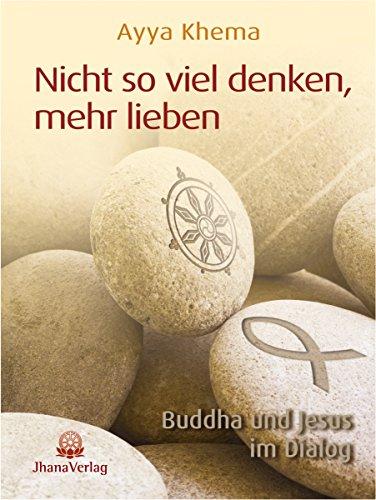 Amazon Com Nicht So Viel Denken Mehr Lieben Buddha Und