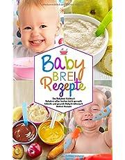 Babybrei Rezepte - Das Babybrei Kochbuch - Babybrei selber kochen leicht gemacht: Schnelle und gesunde Baby Ernährung & Beikost Rezepte (Baby Kochbuch)