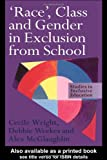 'Race', Class and Gender in Exclusion From School (Falmer Press Teachers' Library), Alex McGlaughlin, Debbie Weekes, Cecile Wright, 0750708417