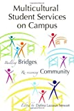 Multicultural Student Services on Campus : Building Bridges, Revisioning Community, , 1579223745