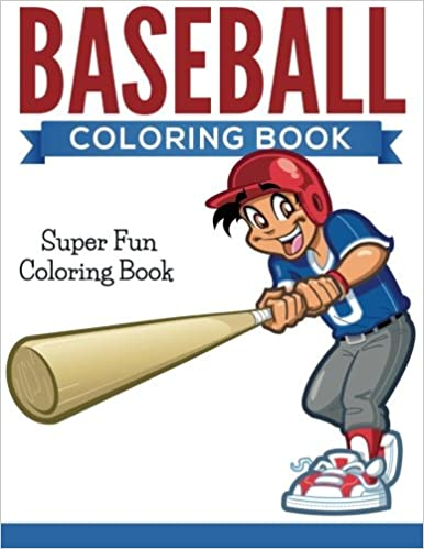 Baseball Coloring Book: Super Fun Coloring Book: Speedy Publishing ...