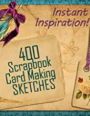 400 Scrapbook and Card Making Sketches: Instant Inspiration! (Beautiful Scrapbook Pages Fast 1) (English Editi