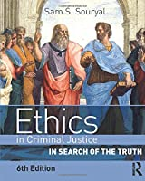Ethics in Criminal Justice, Sixth Edition: In Search of the Truth