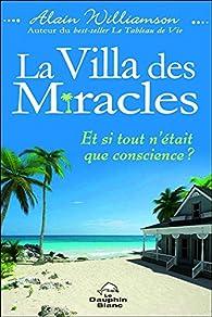 La Villa des Miracles : Et si tout n'était que conscience ? par Alain Williamson