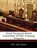 Joint Terminal Attack Controller Training Program, , 124912980X