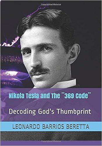 Nikola Tesla and The ¨369 Code¨: Decoding God's Thumbprint
