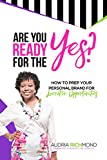Are You Ready for the Yes? How to Prep Your Personal Brand For Lucrative Opportunities