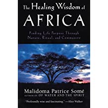 The Healing Wisdom of Africa: Finding Life Purpose Through Nature, Ritual, and Community