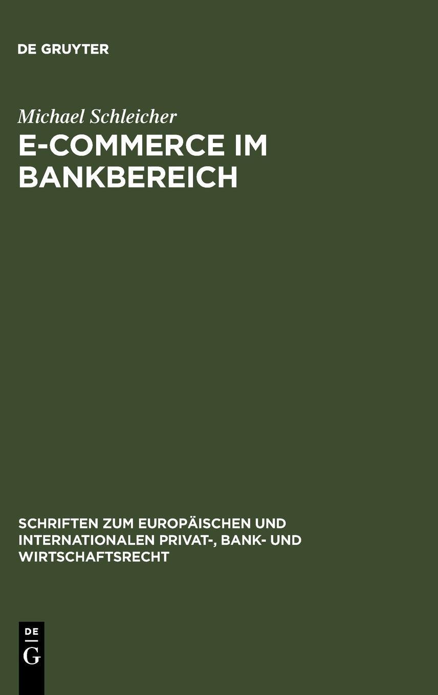 E-Commerce im Bankbereich (Schriften zum Europäischen und Internationalen Privat-, Bank- und Wirtschaftsrecht, Band 19) Gebundenes Buch – 18. Juni 2007 Michael Schleicher De Gruyter 3899493966 Privatrecht / BGB