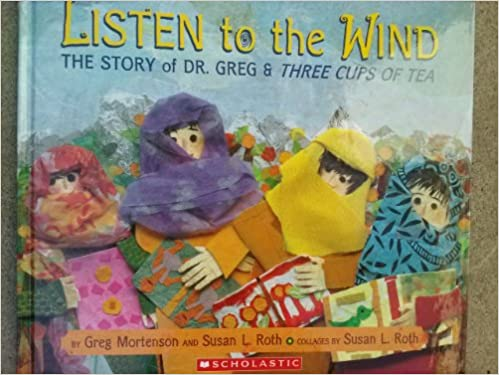 Listen to the Wind, the Story of Dr  Greg & Three Cups of Tea: Greg