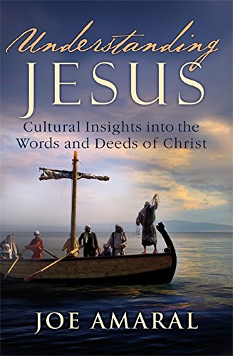 Understanding Jesus: Cultural Insights into the Words and Deeds of Christ (Inglese) Copertina flessibile – 7 lug 2011 Joe Amaral FaithWords 0446584762 9780446584760