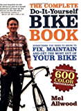 The Complete Do-It-Yourself Bike Book: Everything You Need to Know to Fix, Maintain and Get the Most Our of Your Bike: Everything You Need to Know to Fix, Maintain and Get the Most Out of Your Bike