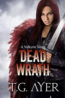 Dead Wrath (A Valkyrie Novel - Book 4) (The Valkyrie Series) by [Ayer, T.G.]