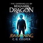 Benjamin Dragon - Awakening: The Chronicles of Benjamin Dragon, Book 1 | C. G. Cooper