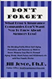 Don't Forget : The Shocking Truths about Anti-Aging, Prevention, and Recovery of Mild to Severe Memory Loss Due to Normal Aging, Stroke, Head-Injury, and Alzheimer's, etc. with True Family Stories: What Drug and Insurance Companies Don't Want You to Know about Memory Loss, , 0974625272