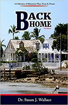 Back Home: A Collection Of Bahamian Plays, Poetry & Prose por Dr. Susan J. Wallace Ph.D. MOBI PDF 978-1724085054