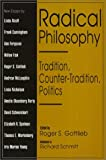 Radical Philosophy : Tradition, Counter-Tradition, Politics, Gottlieb, Roger S., 1566390478