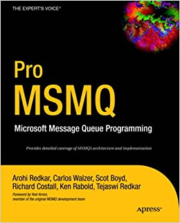Pro Msmq: Microsoft Message Queue Programming