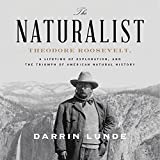 The Naturalist: Theodore Roosevelt and the Rise of American Natural History