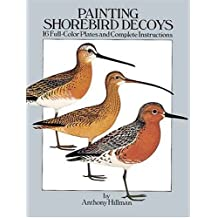 Painting Shorebird Decoys: 16 Full-Color Plates and Complete Instructions