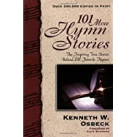 Image for 101 More Hymn Stories: The Inspiring True Stories Behind 101 Favorite Hymns by Kenneth W. Osbeck (December 2008)