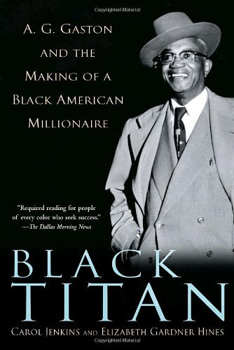 Books : Black Titan: A.G. Gaston and the Making of a Black American Millionaire by Carol Jenkins (2005-01-25)