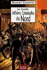 Les Grandes Affaires Criminelles du Nord par Bernard Schaeffer