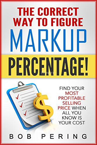 amazon com the correct way to figure markup percentage find your
