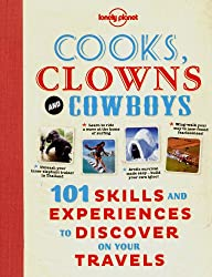 Cooks, Clowns and Cowboys: 101 Skills & Experiences to Discover on Your Travels (Lonely Planet Travel Pictorial)
