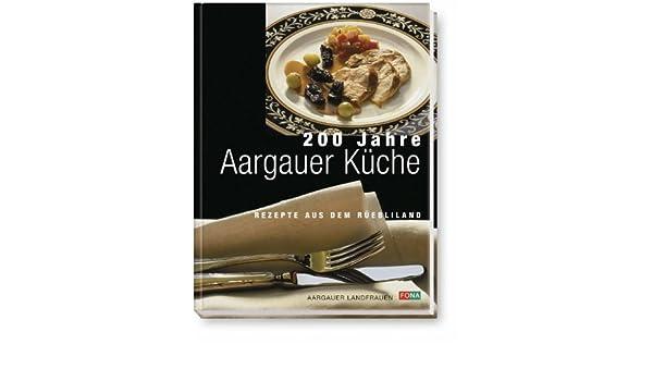 Aargauer Küche | 200 Jahre Aargauer Kuche Rezepte Aus Dem Rubliland 9783037801314