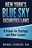 New York's Blue Sky Securities Laws: A Primer for Startups and Other Issuers