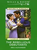 The Rebellious Debutante, Meg Alexander, 0263179877