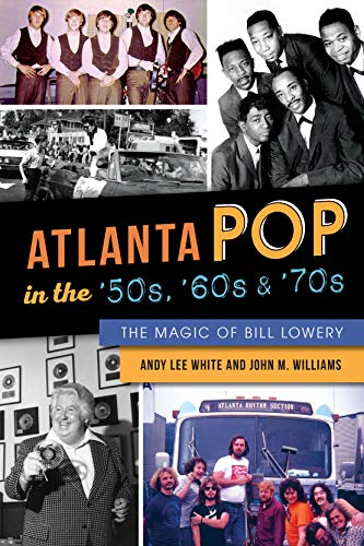 Andy White - Atlanta Pop in the '50s, '60s & '70s: The Magic of Bill Lowery
