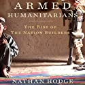Armed Humanitarians: The Rise of the Nation Builders Audiobook by Nathan Hodge Narrated by Tom Parks