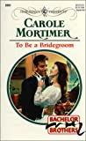 To Be a Bridegroom, Carole Mortimer, 0373120516